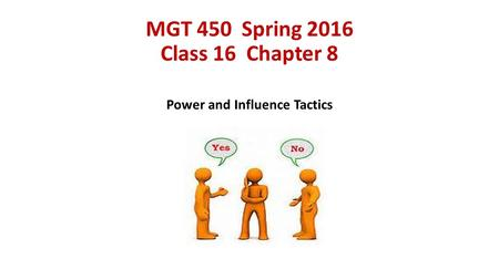 MGT 450 Spring 2016 Class 16 Chapter 8 Power and Influence Tactics.