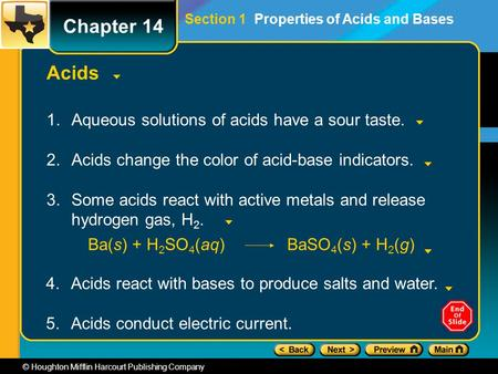 © Houghton Mifflin Harcourt Publishing Company Acids 1.Aqueous solutions of acids have a sour taste. 2.Acids change the color of acid-base indicators.