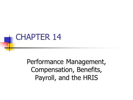 CHAPTER 14 Performance Management, Compensation, Benefits, Payroll, and the HRIS.