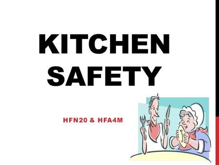 KITCHEN SAFETY HFN20 & HFA4M. GENERAL RULES 1.Never run in the kitchen 2.Be familiar with the location and use of safety equipment. 3.Tie back long hair.