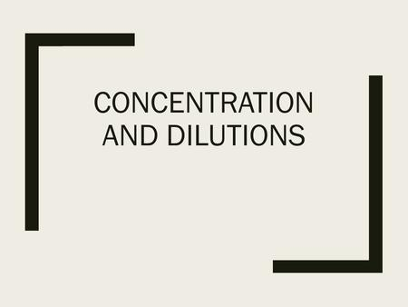 CONCENTRATION AND DILUTIONS. Concentrations of Solutions ■a dilute solution contains only a small amount of solute ■concentrated solution contains a large.