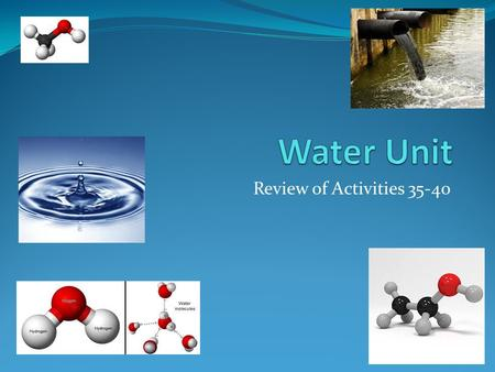 Review of Activities 35-40. Mystery Liquids – Activity #35 We explored the fact that substances in a liquid phase have characteristic properties, just.