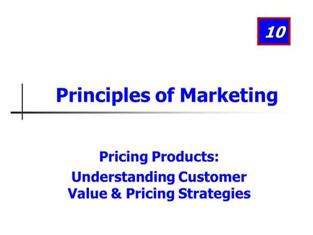Pricing Products: Understanding Customer Value & Pricing Strategies 10 Principles of Marketing.