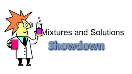 Mixtures and Solutions. Name the two parts of a solution.