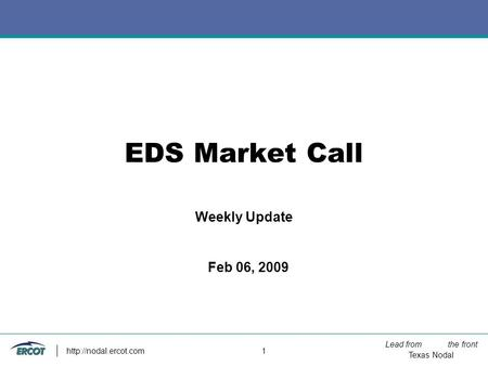 Lead from the front Texas Nodal  1 EDS Market Call Weekly Update Feb 06, 2009.