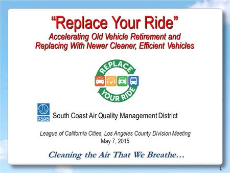 "Cleaning the Air That We Breathe… ""Replace Your Ride"" Accelerating Old Vehicle Retirement and Replacing With Newer Cleaner, Efficient Vehicles 1 South."