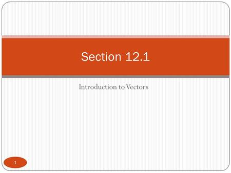 Introduction to Vectors Section 12.1 1. Vectors are an essential tool in physics and a very significant part of mathematics. Their primary application.