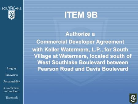 ITEM 9B Authorize a Commercial Developer Agreement with Keller Watermere, L.P., for South Village at Watermere, located south of West Southlake Boulevard.