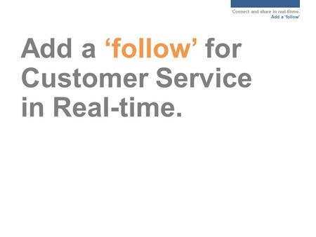 Connect and share in real-tinme. Add a 'follow' Add a 'follow' for Customer Service in Real-time.