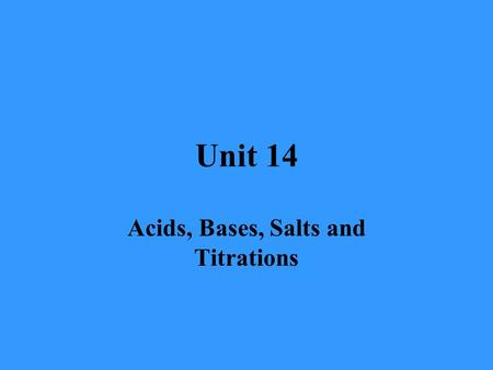 Unit 14 Acids, Bases, Salts and Titrations. Acids & Bases Acids :  acids are sour tasting  Arrhenius acid: Any substance that, when dissolved in water.