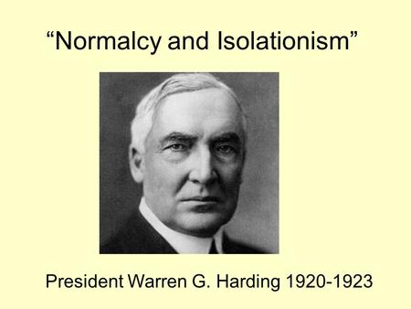"""Normalcy and Isolationism"""