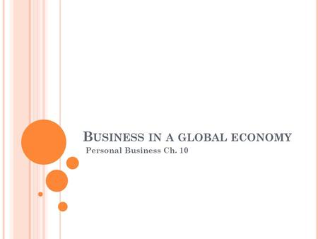 B USINESS IN A GLOBAL ECONOMY Personal Business Ch. 10.
