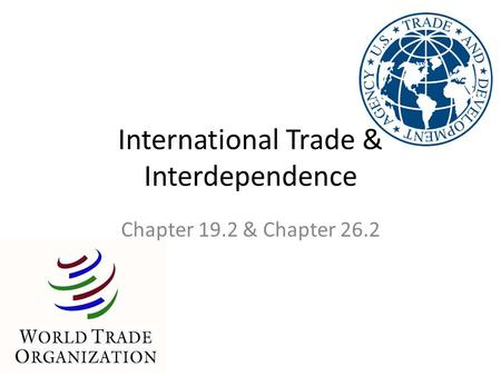 International Trade & Interdependence Chapter 19.2 & Chapter 26.2.