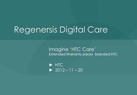 Regenersis Digital Care Imagine 'HTC Care' Extended Warranty packs branded HTC ► HTC ► 2012 – 11 – 20.