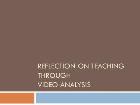 REFLECTION ON TEACHING THROUGH VIDEO ANALYSIS. UNDERGRADUATE ELEMENTARY EDUCATION TEACHER EDUCATION PROGRAM.