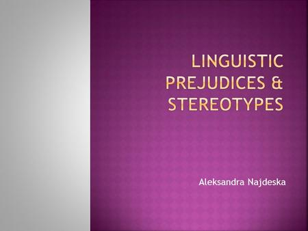 Aleksandra Najdeska.  Stereotype: -generalization about a group's characteristics that does not consider variation between individuals - Not necessarily.
