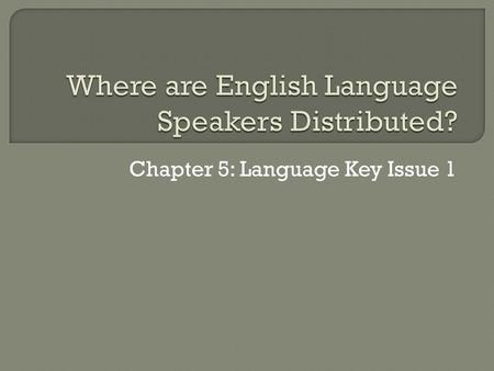 Chapter 5: Language Key Issue 1.  Origins of English in England Around 450 A.D. Germanic Tribes invaded the British Isles  Angles, Saxons, & Jutes 
