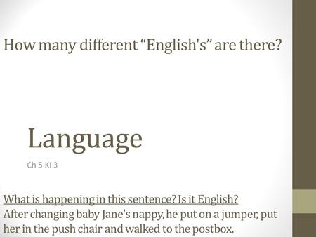 "Language Ch 5 KI 3 How many different ""English's"" are there? What is happening in this sentence? Is it English? After changing baby Jane's nappy, he put."