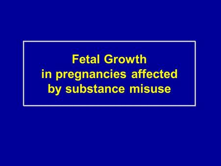Fetal Growth in pregnancies affected by substance misuse.