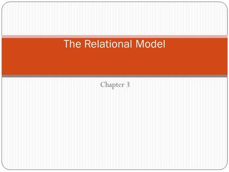 "Chapter 3 The Relational Model. Why Study the Relational Model? Most widely used model. Vendors: IBM, Informix, Microsoft, Oracle, Sybase, etc. ""Legacy."