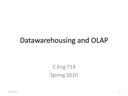 Datawarehousing and OLAP C.Eng 714 Spring 2010 11.06.20161.