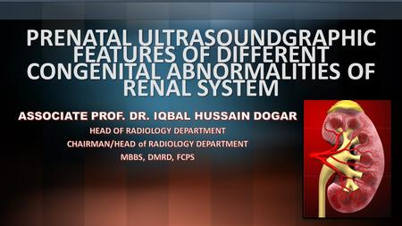 PRENATAL ULTRASOUNDGRAPHIC FEATURES OF DIFFERENT CONGENITAL ABNORMALITIES OF RENAL SYSTEM.