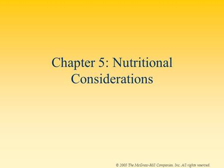 © 2005 The McGraw-Hill Companies, Inc. All rights reserved. Chapter 5: Nutritional Considerations.