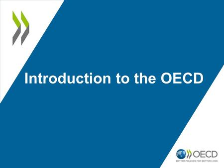 Introduction to the OECD. 4 key questions Who are we? What do we do? How do we do it? What happens next?