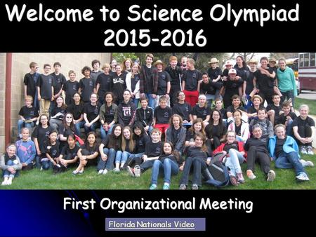Welcome to Science Olympiad 2015-2016 First Organizational Meeting Florida Nationals Video.
