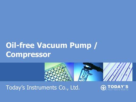 Oil-free Vacuum Pump / Compressor Today's Instruments Co., Ltd.