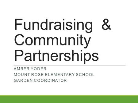 Fundraising & Community Partnerships AMBER YODER MOUNT ROSE ELEMENTARY SCHOOL GARDEN COORDINATOR.
