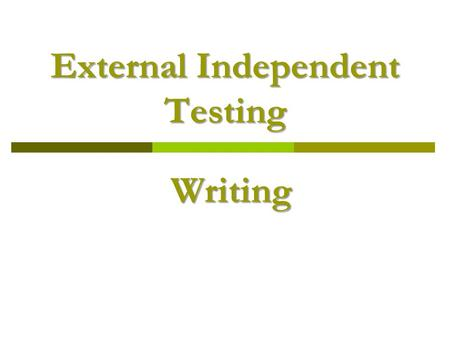 External Independent Testing Writing. Assessment Criteria 14 points a) Content (Coverage of the required points) 6 b) Organisation and cohesion 4 c) Vocabulary.