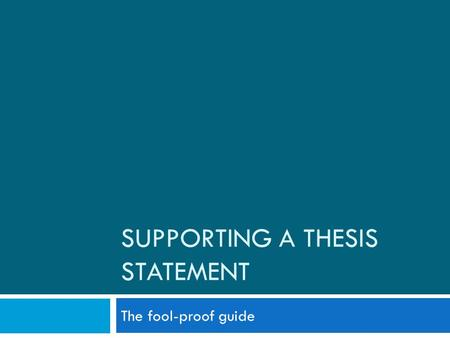 SUPPORTING A THESIS STATEMENT The fool-proof guide.