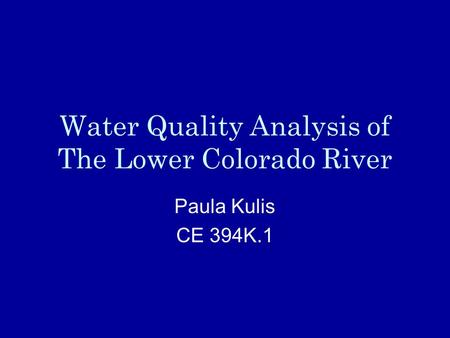 Water Quality Analysis of The Lower Colorado River Paula Kulis CE 394K.1.