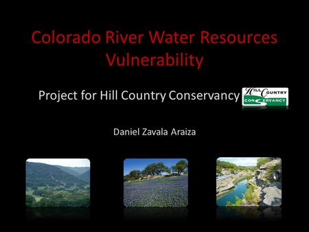 Colorado River Water Resources Vulnerability Project for Hill Country Conservancy Daniel Zavala Araiza.