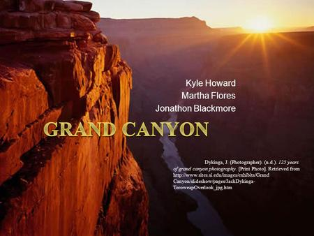 Kyle Howard Martha Flores Jonathon Blackmore Dykinga, J. (Photographer). (n.d.). 125 years of grand canyon photography. [Print Photo]. Retrieved from