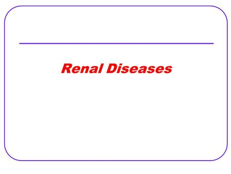Renal Diseases. Kidney Functions Nephron The Functional unit of the kidney is called Ureters Where the final urine product travels through to reach the.