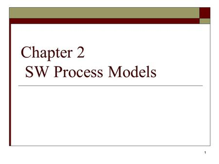 1 Chapter 2 SW Process Models. 2 Objectives  Understand various process models  Understand the pros and cons of each model  Evaluate the applicability.