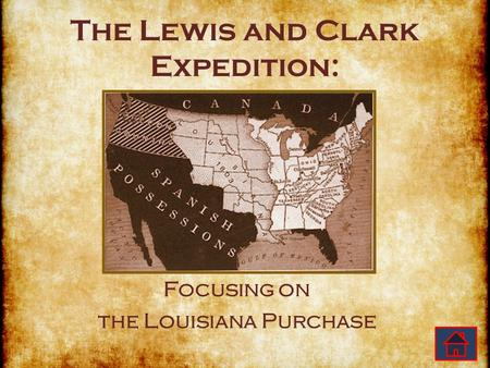The Lewis and Clark Expedition: Focusing on the Louisiana Purchase.