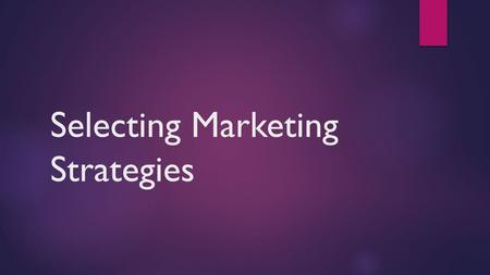 Selecting Marketing Strategies. - Learning Outcomes To be able to describe a range of marketing strategies Explain the meaning and significance of Ansoff's.