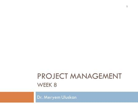 PROJECT MANAGEMENT WEEK 8 Dr. Meryem Uluskan 1. Agenda 2 Managing Risk  Risk Management Process  Step 1: Risk Identification  Step 2: Risk Assessment.