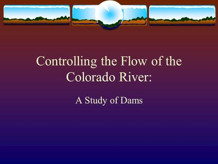 Controlling the Flow of the Colorado River: A Study of Dams.