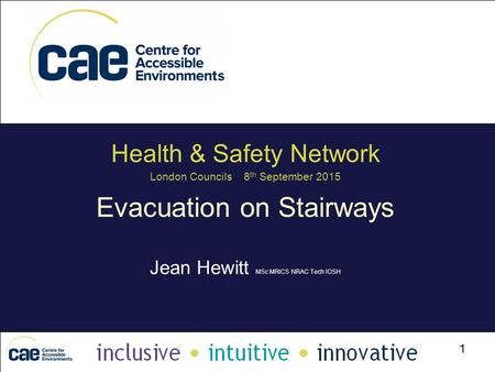 1 Health & Safety Network London Councils 8 th September 2015 Evacuation on Stairways Jean Hewitt MSc MRICS NRAC Tech IOSH.
