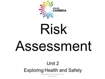 Edexcel BTEC Level 2 Diploma in Construction Risk Assessment Unit 2 Exploring Health and Safety.