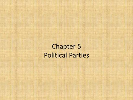 Chapter 5 Political Parties. What is a Political Party? And what do they do?