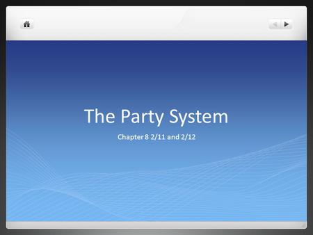 The Party System Chapter 8 2/11 and 2/12. Start 2/11 If you do not know or understand something go ahead and research it. (aka Google)