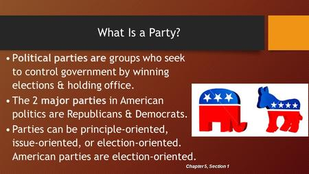 What Is a Party? Political parties are groups who seek to control government by winning elections & holding office. The 2 major parties in American politics.