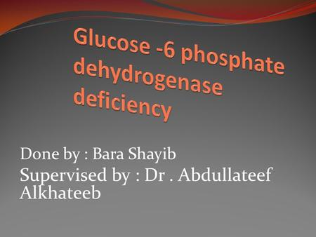 Done by : Bara Shayib Supervised by : Dr. Abdullateef Alkhateeb.