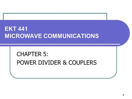 1 EKT 441 MICROWAVE COMMUNICATIONS CHAPTER 5: POWER DIVIDER & COUPLERS.
