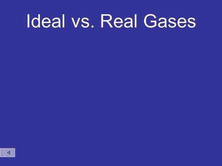 Ideal vs. Real Gases No gas is ideal. As the temperature of a gas increases and the pressure on the gas decreases the gas acts more ideally.
